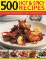 Jollands, Beverley - 500 Hot & Spicy Recipes: Bring The Pungent Tastes And Aromas Of Spices Into Your Kitchen With Heart-Warming, Piquant Recipes From The Spice-Loving ... In More Than 500 Mouthwaterin - 9781780194455 - V9781780194455