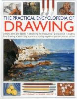 Sidaway, Ian, Hoggett, Sarah - The Practical Encyclopedia of Drawing: Pencils, Pens And Pastels, Observing And Measuring, Perspective, Shading, Line Drawing, Sketching, Texture, Using Negative Spaces, Composition - 9781780194509 - V9781780194509