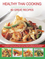 Bamforth, Jane - Healthy Thai Cooking: 80 Great Recipes: Low-Fat Traditional Recipes From Thailand, Burma, Indonesia, Malaysia And The Philippines - Authentic Recipes Shown In Over 360 Mouthwaterin - 9781780194646 - V9781780194646
