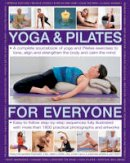 Freedman, Francoise Barbira, Gibbs, Bel, Hall, Doriel, Kelly, Emily, Monks, Jonathan, Smith, Judy - Yoga & Pilates for Everyone: A Complete Sourcebook Of Yoga And Pilates Exercises To Tone And Strengthen The Body And Calm The Mind, With 1800 Practical Photographs And Artworks - 9781780194882 - V9781780194882