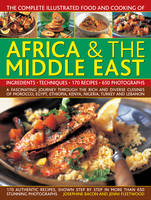 Bacon, Josephine, Fleetwood, Jenni - The Complete Illustrated Food and Cooking of Africa & The Middle East: A Fascinating Journey Through The Rich And Diverse Cuisines Of Morocco, Egypt, Ethiopia, Kenya, Nigeria, Turk - 9781780194899 - V9781780194899