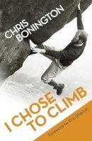 Bonington, Chris - I Chose to Climb - 9781780221397 - V9781780221397