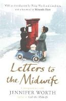 Worth, Jennifer - Letters to the Midwife: Correspondence with Jennifer Worth, the Author of Call the Midwife - 9781780224640 - V9781780224640