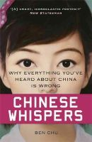Chu, Ben - Chinese Whispers: Why Everything You've Heard About China is Wrong - 9781780224749 - V9781780224749