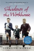 Worth, Jennifer - Shadows of the Workhouse - 9781780225111 - KRA0011133
