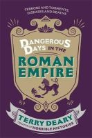 Deary, Terry - Dangerous Days in the Roman Empire - 9781780226354 - V9781780226354