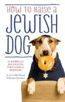 Rabbis of Boca Raton Theological Seminary; Weiner, Ellis; Davilman, Barbara - How to Raise a Jewish Dog - 9781780227368 - V9781780227368