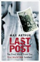 Arthur, Max - Last Post: The Final Word from Our First World War Soldiers - 9781780227412 - KRA0011066