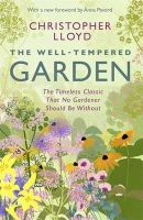 Lloyd, Christopher - The Well-Tempered Garden: The Timeless Classic That No Gardener Should Be Without - 9781780227825 - V9781780227825