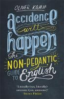 Kamm, Oliver - Accidence Will Happen: The Non-Pedantic Guide to English Usage - 9781780227955 - KKD0000001