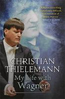 Thielemann, Christian - My Life with Wagner - 9781780228372 - V9781780228372