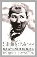 Edwards, Robert - Stirling Moss: The Authorised Biography - 9781780228785 - V9781780228785
