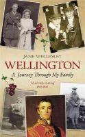 Wellesley, Jane - Wellington: A Journey Through My Family - 9781780229300 - V9781780229300