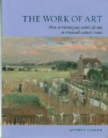 Callen, Anthea - The Work of Art: Plein Air Painting and Artistic Identity in Nineteenth-Century France - 9781780233550 - V9781780233550