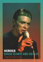 Rüther, Tobias - Heroes: David Bowie and Berlin (Reaktion Books - Reverb) - 9781780233772 - V9781780233772
