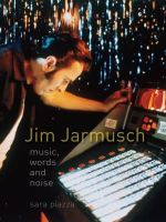 Piazza, Sara - Jim Jarmusch: Music, Words and Noise - 9781780234410 - V9781780234410