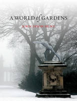 Hunt, John Dixon - A World of Gardens - 9781780235066 - V9781780235066