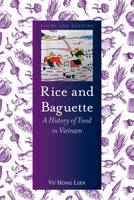 Lien, Vu Hong - Rice and Baguette: A History of Food in Vietnam (Foods and Nations) - 9781780236575 - V9781780236575