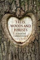 Watkins, Charles - Trees, Woods and Forests: A Social and Cultural History - 9781780236643 - V9781780236643