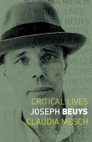Mesch, Claudia - Joseph Beuys (Critical Lives) - 9781780237350 - V9781780237350