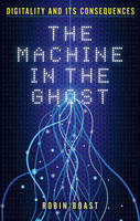 Boast, Robin - The Machine in the Ghost: Digitality and Its Consequences - 9781780237398 - V9781780237398