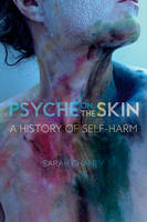 Chaney, Sarah - Psyche on the Skin: A History of Self-harm - 9781780237503 - V9781780237503