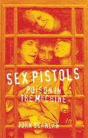 Scanlan, John - Sex Pistols: Poison in the Machine (Reverb) - 9781780237541 - V9781780237541
