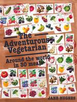 Hughes, Jane - The Adventurous Vegetarian: Around the World in 30 Meals - 9781780261607 - V9781780261607