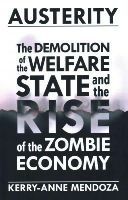 Mendoza, Kerry-anne - Austerity: The Demolition of the Welfare State  and the Rise of the Zombie Economy - 9781780262468 - V9781780262468