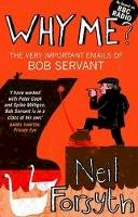 Neil Forsyth - Why Me? The Very Important emails of Bob Servant - 9781780270098 - KAK0002110