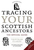 National Archives - Tracing Your Scottish Ancestors: The Official Guide. (National Archives of Scotland) - 9781780270227 - V9781780270227