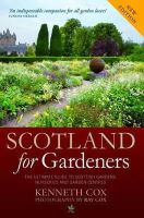 Cox, Kenneth - Scotland for Gardeners: The Guide to Scottish Gardens, Nurseries and Garden Centres - 9781780271897 - V9781780271897