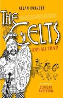 Anderson, Scoular, Burnett, Allan - The Celts and All That (The and All That Series) - 9781780273921 - V9781780273921
