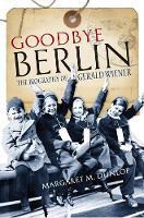 Dunlop, Margaret M. - Goodbye Berlin: The Biography of Gerald Wiener - 9781780274201 - V9781780274201