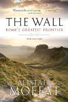 Moffat, Alistair - The Wall: Rome's Greatest Frontier (The Moffat Histories) - 9781780274553 - V9781780274553