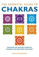 Swami Saradananda - The Essential Guide to Chakras: Discover the Healing Power of Chakras for Mind, Body and Spirit - 9781780280042 - V9781780280042