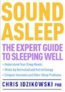 Idzikowski PhD, Chris - Sound Asleep: The Expert Guide to Sleeping Well - 9781780281186 - V9781780281186