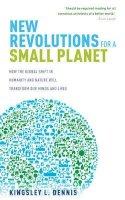 Dennis, Kingsley - New Revolutions for a Small Planet - 9781780283920 - V9781780283920