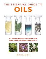 Harding, Jennie - The Essential Guide to Oils: All the Oils You Will Ever Need for Health, Vitality, and Well-Being (Essential Guides Series) - 9781780285160 - V9781780285160