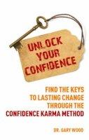 Wood, Gary - Unlock Your Confidence - 9781780285955 - V9781780285955