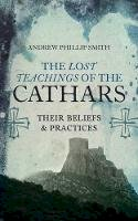 Smith, Andrew Phillip - Lost Teachings of the Cathars: Their Beliefs and Practices - 9781780287157 - V9781780287157