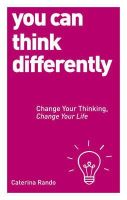 Rando, Caterina - You Can Think Differently: Change Your Thinking, Change Your Life - 9781780287577 - V9781780287577