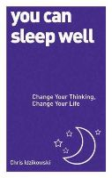 Idzikowski, Chris - You Can Sleep Well: Change Your Thinking, Change Your Life - 9781780287942 - V9781780287942