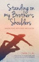 Tara J. Lal - Standing on My Brother's Shoulders: Making Peace with Grief and Suicide - A True Story - 9781780289021 - KAK0002116