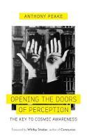Peake, Anthony - Opening The Doors of Perception: The Key to Cosmic Awareness - 9781780289083 - V9781780289083