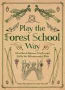 Houghton, Peter, Worroll, Jane - Play The Forest School Way: Woodland Games and Crafts for Adventurous Kids - 9781780289298 - V9781780289298
