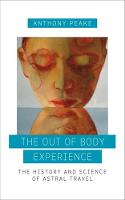 Peake, Anthony - The Out of Body Experience: The History and Science of Astral Travel - 9781780289489 - V9781780289489