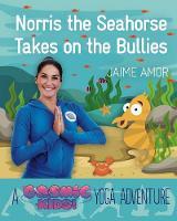 Amor, Jaime - Norris the Baby Seahorse Takes on the Bullies: A Cosmic Kids Yoga Adventure - 9781780289564 - V9781780289564