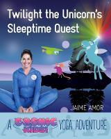Amor, Jaime - Twilight the Unicorn's Sleepytime Quest: A Cosmic Kids Yoga Adventure - 9781780289595 - V9781780289595