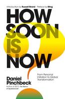 Pinchbeck, Daniel - How Soon is Now: From Personal Initiation to Global Transformation - 9781780289724 - V9781780289724